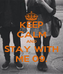 KEEP CALM AND STAY WITH ME 09. - Personalised Poster A4 size