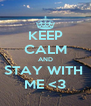 KEEP CALM AND STAY WITH  ME <3 - Personalised Poster A4 size