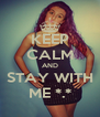KEEP CALM AND STAY WITH ME *.* - Personalised Poster A4 size