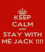 KEEP CALM AND STAY WITH ME JACK !!!! - Personalised Poster A4 size