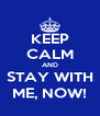 KEEP CALM AND STAY WITH ME, NOW! - Personalised Poster A4 size