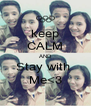 keep CALM AND Stay with  Me<3 - Personalised Poster A4 size