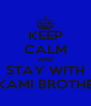 KEEP CALM AND STAY WITH MIKAMI BROTHERS - Personalised Poster A4 size