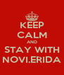 KEEP CALM AND STAY WITH NOVI.ERIDA - Personalised Poster A4 size