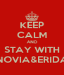 KEEP CALM AND STAY WITH NOVIA&ERIDA - Personalised Poster A4 size