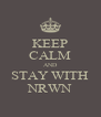 KEEP CALM AND STAY WITH NRWN - Personalised Poster A4 size