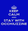 KEEP CALM AND STAY WITH OCCHIUZZINE - Personalised Poster A4 size