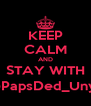 KEEP CALM AND STAY WITH @PapsDed_Unyu - Personalised Poster A4 size