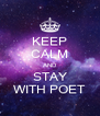 KEEP CALM AND STAY WITH POET - Personalised Poster A4 size