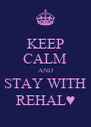 KEEP CALM AND STAY WITH REHAL♥ - Personalised Poster A4 size