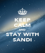 KEEP CALM AND STAY WITH SANDI - Personalised Poster A4 size