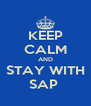 KEEP CALM AND STAY WITH SAP  - Personalised Poster A4 size