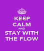 KEEP CALM AND STAY WITH THE FLOW - Personalised Poster A4 size