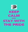 KEEP CALM AND STAY WITH THE PRIDE - Personalised Poster A4 size