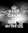 KEEP CALM AND STAY WITH US - Personalised Poster A4 size