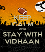 KEEP CALM AND STAY WITH VIDHAAN - Personalised Poster A4 size