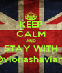 KEEP CALM AND STAY WITH @vionashaviana - Personalised Poster A4 size