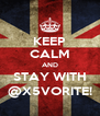 KEEP CALM AND STAY WITH @X5VORITE! - Personalised Poster A4 size