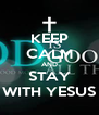 KEEP CALM AND STAY WITH YESUS - Personalised Poster A4 size