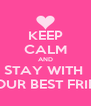 KEEP CALM AND STAY WITH  YOUR BEST FRIED - Personalised Poster A4 size