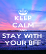 KEEP CALM AND STAY WITH  YOUR BFF - Personalised Poster A4 size