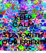 KEEP CALM AND STAY WITH YOUR FRIENDS - Personalised Poster A4 size