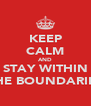 KEEP CALM AND STAY WITHIN THE BOUNDARIES - Personalised Poster A4 size