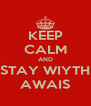 KEEP CALM AND STAY WIYTH AWAIS - Personalised Poster A4 size