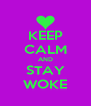 KEEP CALM AND STAY WOKE - Personalised Poster A4 size
