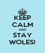 KEEP CALM AND STAY WOLES! - Personalised Poster A4 size