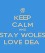 KEEP CALM AND STAY WOLES LOVE DEA  - Personalised Poster A4 size