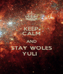 KEEP CALM AND STAY WOLES YULI   - Personalised Poster A4 size
