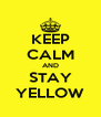 KEEP CALM AND STAY YELLOW - Personalised Poster A4 size