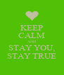 KEEP CALM AND STAY YOU, STAY TRUE - Personalised Poster A4 size