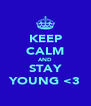 KEEP CALM AND STAY YOUNG <3 - Personalised Poster A4 size