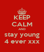 KEEP CALM AND stay young 4 ever xxx - Personalised Poster A4 size