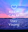 KEEP CALM AND Stay  Young - Personalised Poster A4 size
