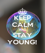 KEEP CALM AND STAY YOUNG! - Personalised Poster A4 size
