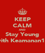 KEEP CALM AND Stay Young with Keamanan12 - Personalised Poster A4 size