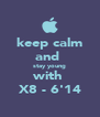 keep calm and  stay young with  X8 - 6'14 - Personalised Poster A4 size