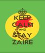 KEEP CALM AND STAY ZAIRE - Personalised Poster A4 size