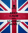 KEEP CALM AND STAYING  ALIVE ! - Personalised Poster A4 size