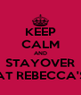KEEP CALM AND STAYOVER AT REBECCA'S - Personalised Poster A4 size