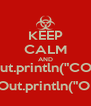"""KEEP CALM AND stdOut.println(""""CODE""""); stdOut.println(""""ON""""); - Personalised Poster A4 size"""