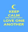 KEEP CALM AND STEADFASTLY LOVE ONE ANOTHER - Personalised Poster A4 size