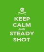 KEEP CALM AND STEADY SHOT - Personalised Poster A4 size