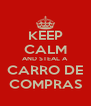 KEEP CALM AND STEAL A CARRO DE COMPRAS - Personalised Poster A4 size