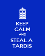 KEEP CALM AND STEAL A  TARDIS - Personalised Poster A4 size