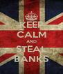 KEEP CALM AND STEAL BANKS - Personalised Poster A4 size