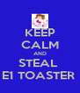 KEEP CALM AND STEAL  E1 TOASTER  - Personalised Poster A4 size